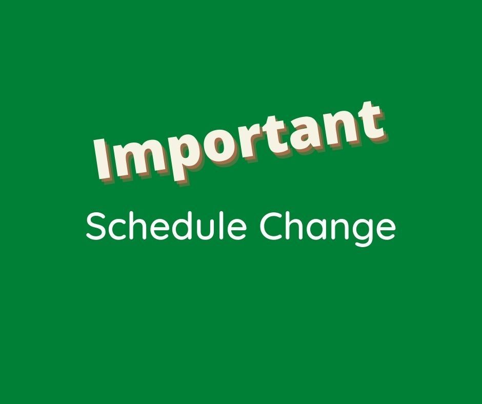 Important Schedule Change